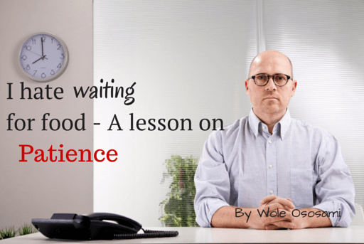 I Hate Waiting for Food – Lesson on Patience
