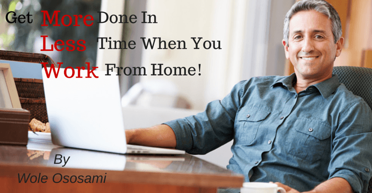 How to Get More Done In Less Time When You Work From Home