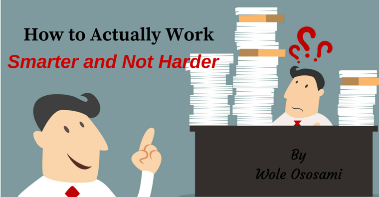 How to Actually Work Smarter and Not Harder