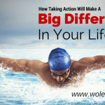 How Taking Action Will Make a Big Difference in Your Life