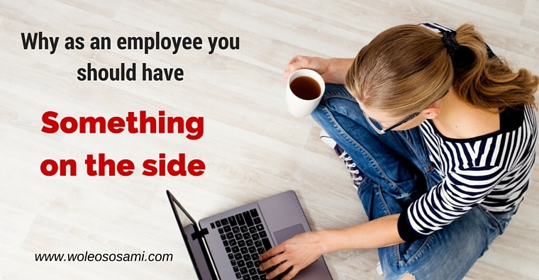 Why As An Employee You Should Have Something On The Side