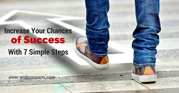 Increase Your Chances of Success With 7 Simple Steps