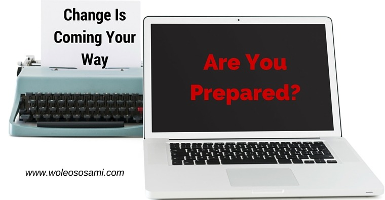 Change Is Coming Your Way – Are You Prepared?
