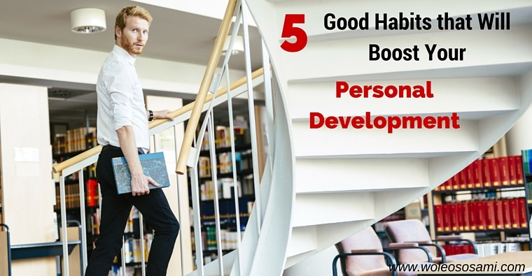 5 Good Habits That Will Boost Your Personal Development