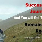 Success Is A Journey And You Will Get There If You Remain On the Road