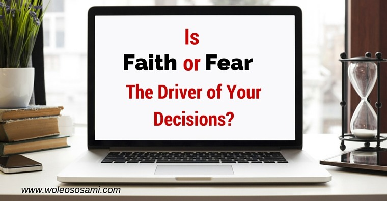 Is Faith or Fear The Driver of Your Decisions?