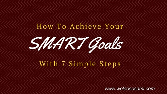 How To Achieve Your SMART Goals With 7 Simple Steps