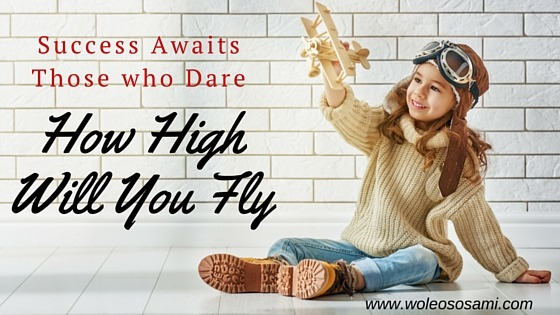 Success Awaits Those Who Dare – How High Will You Fly?