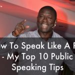 How To Speak Like A Pro – My Top 10 Public Speaking Tips