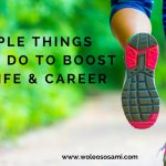 7 Simple Things You Can Do To Boost Your Life & Career