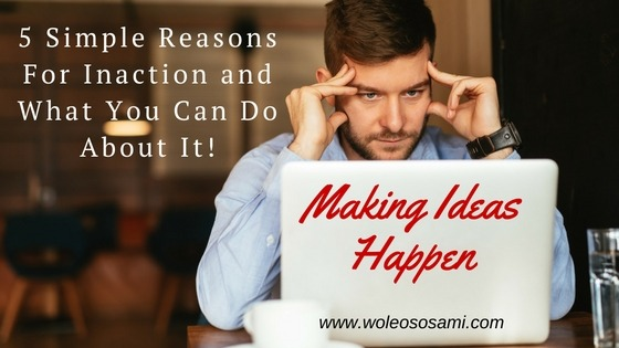 5 Simple Reasons For Inaction and What You Can Do About It